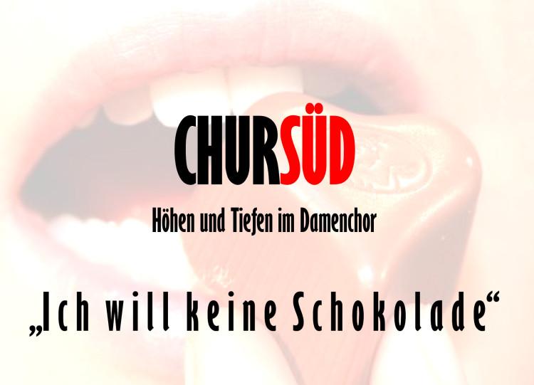Damenchor Chursüd | Plakat «Ich will keine Schokolade» | 2011